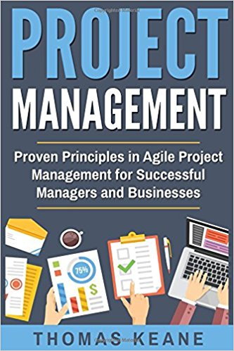 Proven Principles in Agile Project Management for Successful Managers and Businesses (Project Management 101)