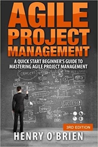 A Quick Start Beginner's Guide To Mastering Agile Project Management